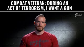 Combat Veteran: During An Act Of Terrorism, I Want A Gun
