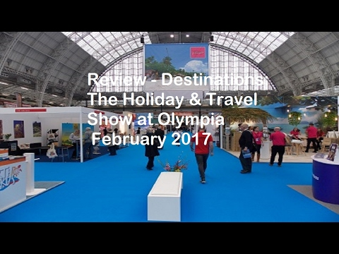 Review - Destinations: The Holiday & Travel Show at Olympia  February 2017