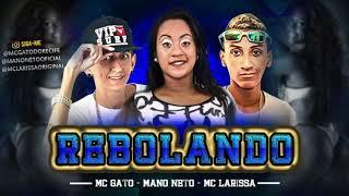 Baixar MC GATO, MANO NETO E MC LARISSA - REBOLANDO - MÚSICA NOVA 2018