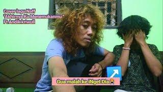 Naff  ''Akhirnya Ku Menemukanmu'' || cover WahyuKhafid ft Andik Kriwull
