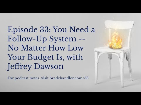 Episode 33: You Need a Follow-Up System — No Matter How Low Your Budget Is, with Jeffrey Dawson