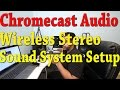 Chromecast Audio Stereo Wireless Setup