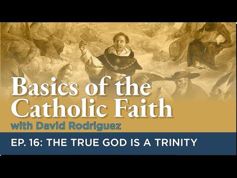 Basics of the Catholic Faith - Episode 16: The True God is a Trinity