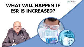 Dr K K Aggarwal - What will happen if ESR is increased?