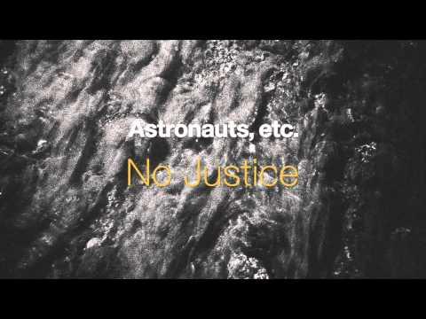 "Astronauts, etc. — ""No Justice"""