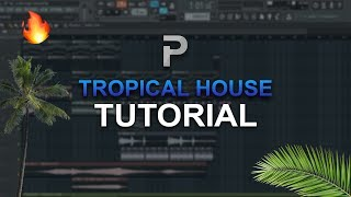 HOW TO MAKE: Tropical House 🌴 (2018) - FL Studio tutorial