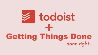 How to use Todoist as a Getting Things Done GTD System