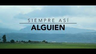 Siempre Así - Alguien (Videoclip Oficial)