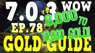 WoW Gold Farming 7.0.3 - Gold Guide Series Ep.78 - 8k-10k Gold - Legion