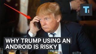 A hacker explains how risky it is for Trump to use his Android phone