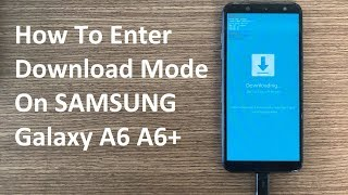 How To Enter Download Mode On SAMSUNG Galaxy A6 A6+