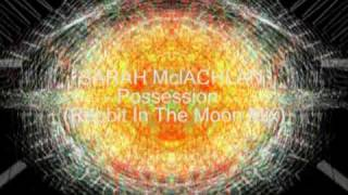 Sarah McLachlan - Possesion (rabbit in the moon mix).mpg