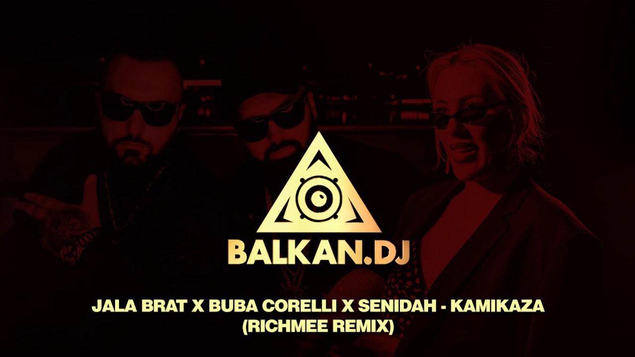 Jala Brat x Buba Corelli x Senidah - KAMIKAZA (RichMee Remix)