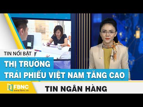 Tin tức kinh tế tài chính ngày 29/11 | Thị trường trái phiếu Việt Nam tăng cao | FBNC