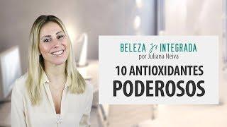 10 antioxidantes poderosos | Juliana Neiva