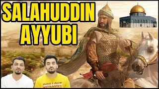 WHO WAS SALAHUDDIN AYYUBI ? WHY WAS HE RESPECTED BY HIS ENEMIES?