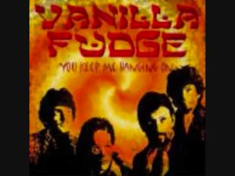 Vanilla  Fudge: You Keep me hangin on