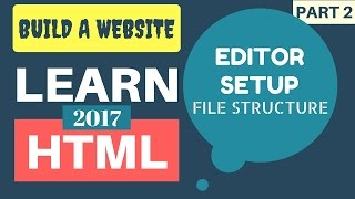 Learn HTML 2017 #2: Editor Setup and Website File Structure Tutorial