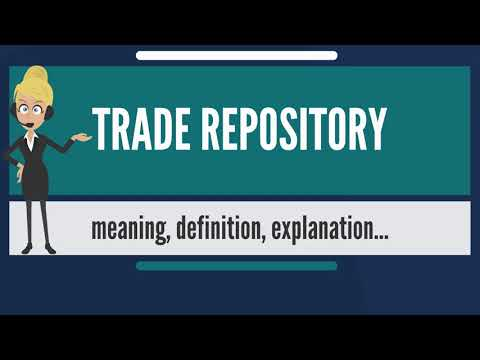 What is TRADE REPOSITORY? What does TRADE REPOSITORY mean? TRADE REPOSITORY meaning & explanation