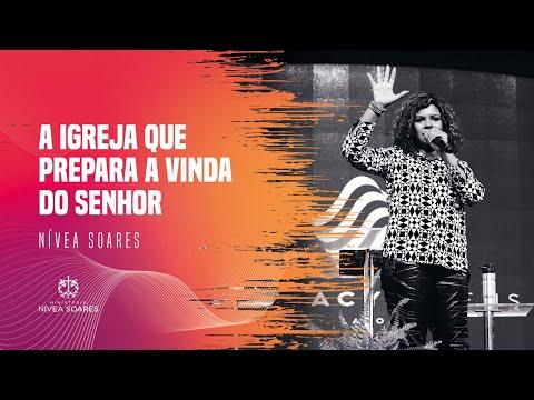 A Igreja Que Prepara A Vinda Do Senhor -  Nivea Soares - Mensagem