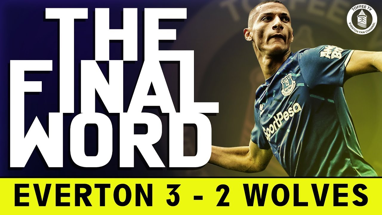 Everton 3-2 Wolves | The Final Word