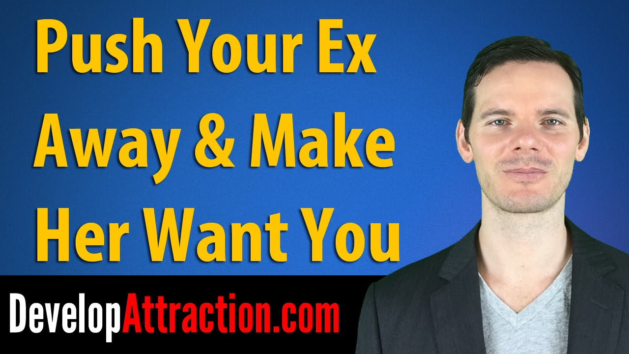 Push Your Ex Away & Make Her Want You