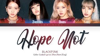 Gambar cover BLACKPINK - 'Hope Not' LYRICS (Color Coded Lyrics Eng/Rom/Han)