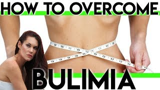 How to Overcome the Eating Disorder: Bulimia