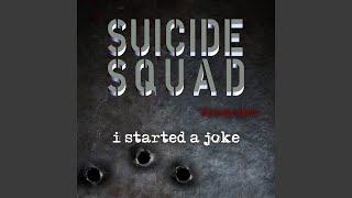 """I Started A Joke (""""Suicide Squad"""" Trailer Mix)"""
