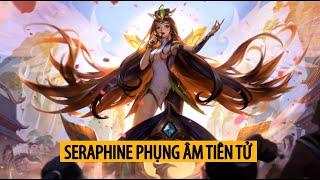 Trang Phục Seraphine Phụng Âm Tiên Tử ( Graceful Phoenix Seraphine Skin )