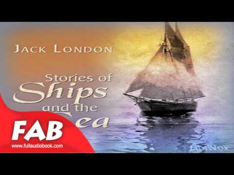 Stories of Ships and the Sea Full Audiobook by Jack LONDON by Action & Adventure Fiction