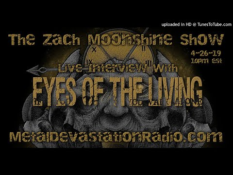 Eyes Of The Living - Interview 2019 - The Zach Moonshine Show