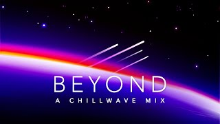 Beyond - A Chillwave Mix