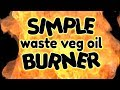 SIMPLE Waste Oil Burner guide - by VegOilGuy