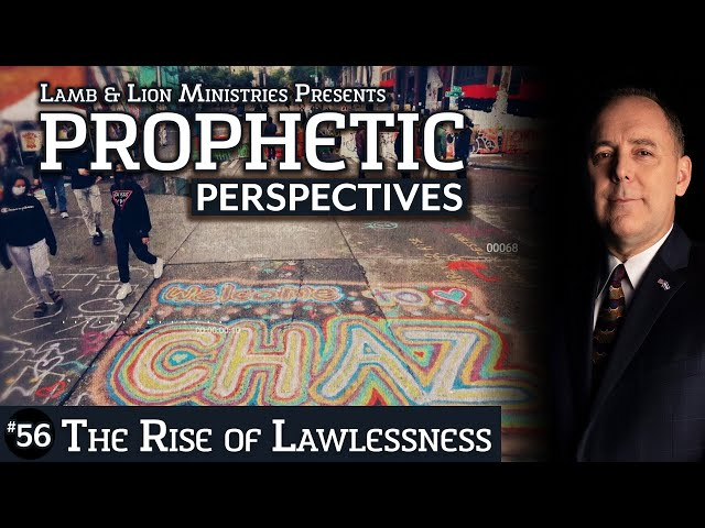 The Rise of Lawlessness | Prophetic Perspectives #56