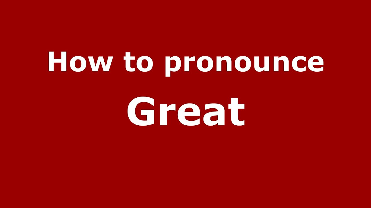 How to say or pronounce Great - PronounceNames.com