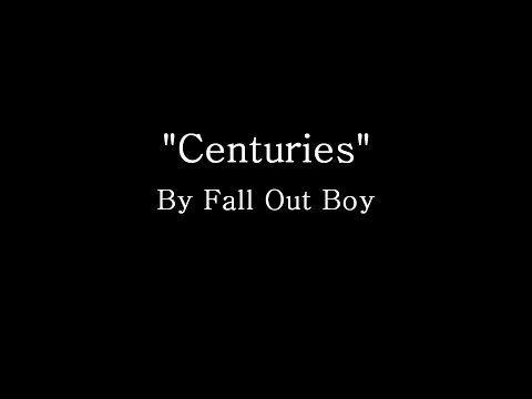 Centuries - Fall Out Boy (Lyrics)