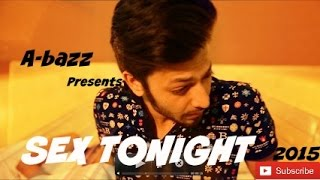 A-bazz a.k.a Aabhaas Anand - SEX TONIGHT  | 2015 | TEASER  | Upcoming Track  |  REMAKE