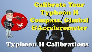 Typhoon H Calibration: How to Calibrate the Compass, Accelerometer and Gimbal