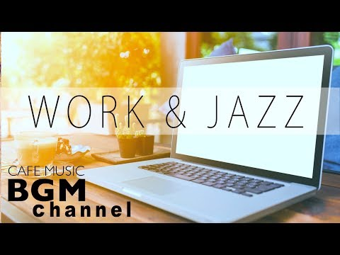 Work Jazz - Relaxing Cafe Music For Work, Study - Background Cafe Music