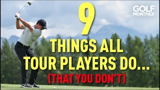 9 THINGS TOUR PLAYERS DO... (THAT YOU DON