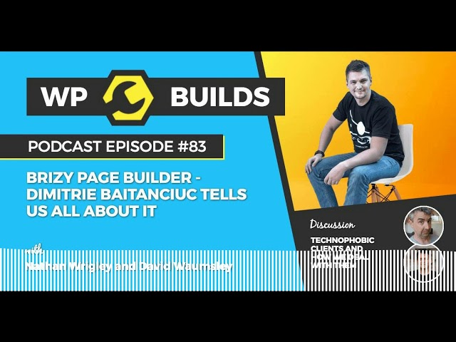 WP Builds Podcast #83 – Brizy Page Builder – Dimitrie Baitanciuc tells us all about it