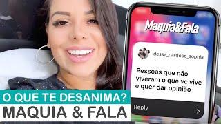 O QUE TE DESANIMA MAQUIA & FALA...