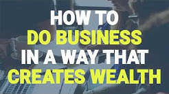 PART 1: How to Do Business That Creates Wealth / Million Dollar Business Secrets