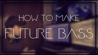 WANNA MAKE FUTURE BASS ?