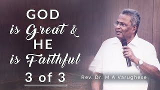 God is great and He is faithful, Part-3 - Rev. Dr. M A Varughese
