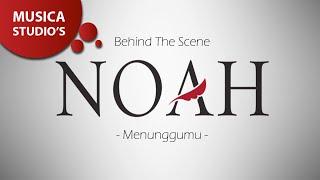 Video NOAH - Menunggumu (Behind the Scene) download MP3, 3GP, MP4, WEBM, AVI, FLV Desember 2017