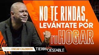 NO TE RINDAS LEVÁNTATE POR TU HOGAR |  P.s. ÓSCAR CALDERÓN | AGOSTO  25 de 2019
