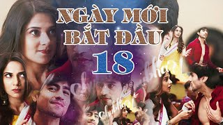 Ngày Mới Bắt Đầu - Tập 18 FULL | Phim Ấn Độ Siêu Phẩm 2020 | Phim Hay 2020