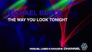 MICHAEL BUBLE - THE WAY YOU LOOK TONIGHT - Karaoke Channel Miguel Lobo